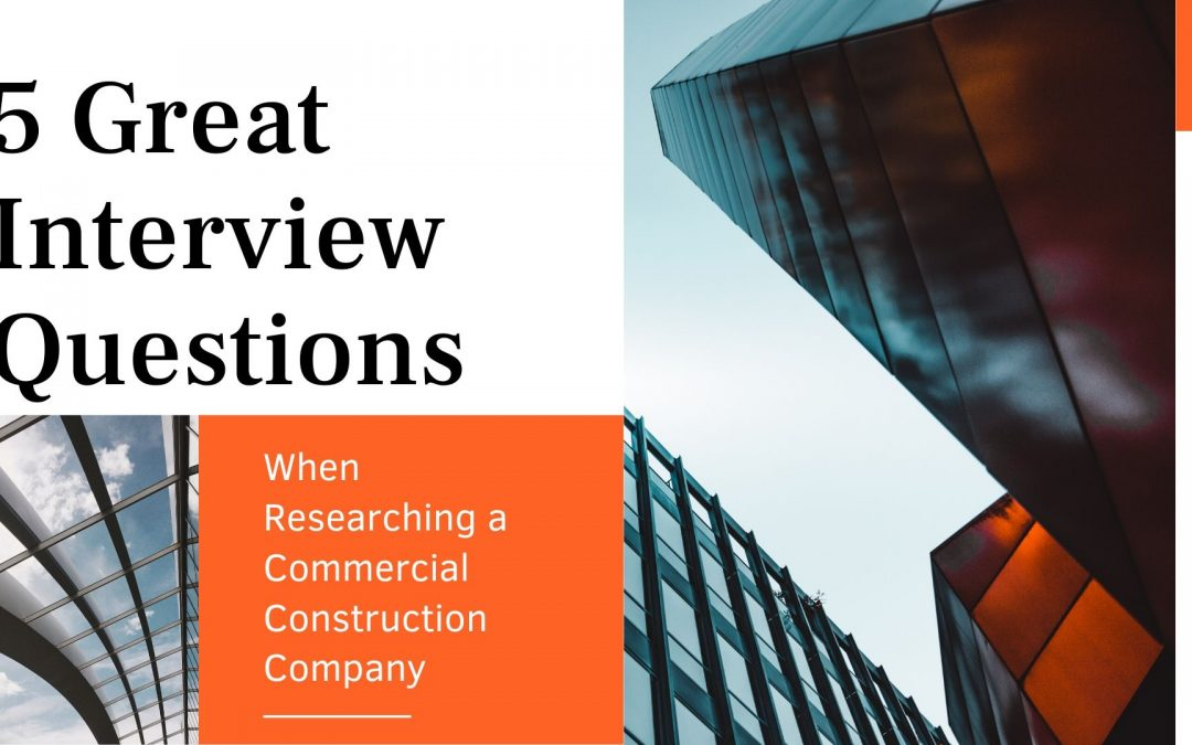 5 Great Interview Questions When Researching a Commercial Construction Company